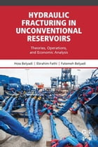 Hydraulic Fracturing in Unconventional Reservoirs: Theories, Operations, and Economic Analysis by Hoss Belyadi