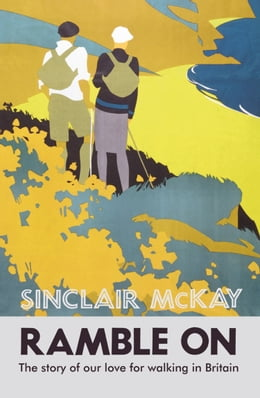 Book Ramble On: The story of our love for walking Britain by Sinclair McKay
