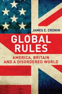 Global Rules: America, Britain and a Disordered World
