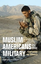 Muslim Americans in the Military: Centuries of Service by Edward E. IV Curtis