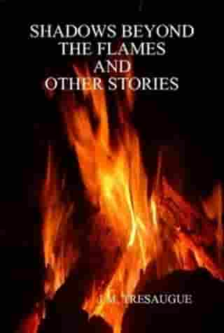 Shadows Beyond The Flames and Other Stories
