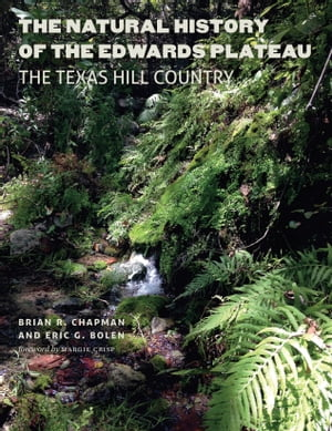 The Natural History of the Edwards Plateau: The Texas Hill Country