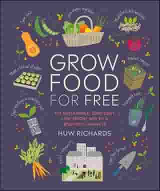 Grow Food For Free: The sustainable, zero-cost, low-effort way to a bountiful harvest