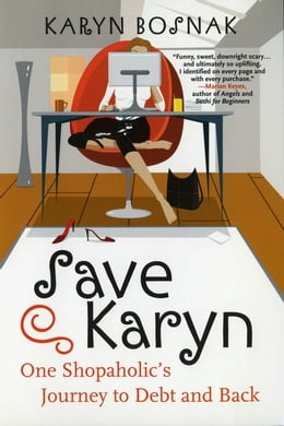 Book Save Karyn: One Shopaholic's Journey to Debt and Back by Karyn Bosnak