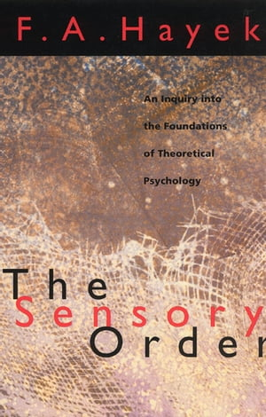 The Sensory Order An Inquiry into the Foundations of Theoretical Psychology