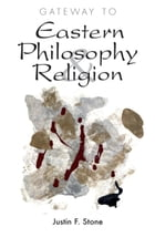Gateway to Eastern Philosophy & Religion by Justin F. Stone
