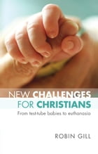 New Challenges for Christians: From test tube babies to euthanasia by Robin Gill