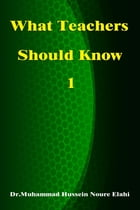 What Teachers Should Know Volume One by Dr. Muhammad Hussein Noure Elahi