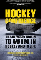 Hockey Confidence: Train Your Brain to Win in Hockey and in Life by Isabelle Hamptonstone