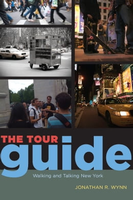 Book The Tour Guide: Walking and Talking New York by Jonathan R. Wynn