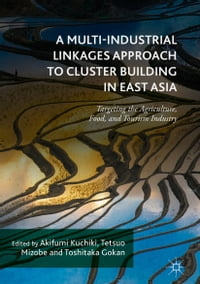 A Multi-Industrial Linkages Approach to Cluster Building in East Asia: Targeting the Agriculture…