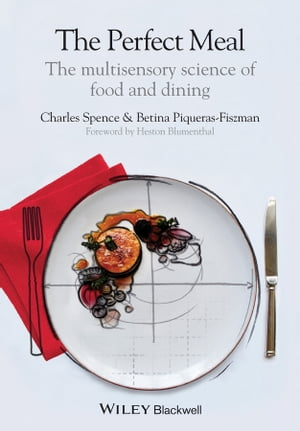 The Perfect Meal The Multisensory Science of Food and Dining