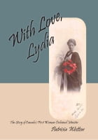 With Love Lydia: The Story of Canada's First Woman Ordained Minister by Patricia Wotton