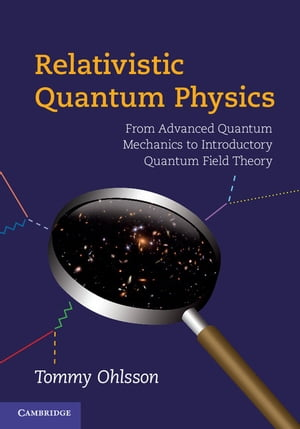 Relativistic Quantum Physics From Advanced Quantum Mechanics to Introductory Quantum Field Theory