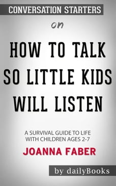 How to Talk so Little Kids Will Listen: A Survival Guide to Life with Children Ages 2-7 byJoanna…