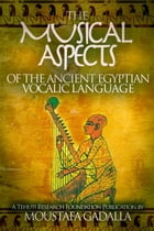 The Musical Aspects of the Ancient Egyptian Vocalic Language by Moustafa Gadalla