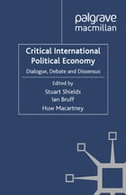 Critical International Political Economy: Dialogue, Debate and Dissensus
