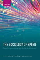The Sociology of Speed: Digital, Organizational, and Social Temporalities by Judy Wajcman