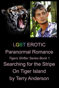 LGBT Erotic Paranormal Romance Searching For the Stripe on Tiger Island (Tiger Shifter Series Book…