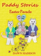 Paddy Stories: Easter Parade by Dawn Haddon