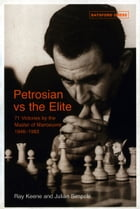 Petrosian vs the Elite: 71 victories by the master of manoeuvres 1946-1983 by Raymond Keene