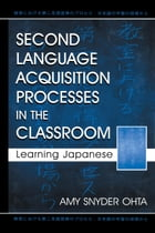 Second Language Acquisition Processes in the Classroom: Learning Japanese