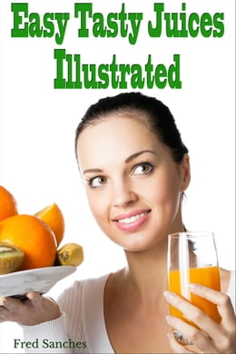 Book Easy Tasty Juices Illustrated by Fred Sanches