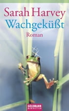 Wachgeküßt: Roman by Sarah Harvey