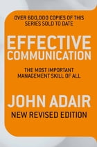 Effective Communication: The Most Important Management Skill of All by John Adair