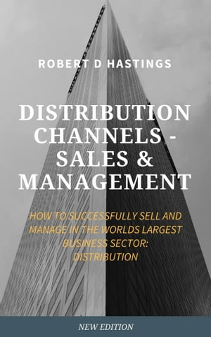 Channel Distribution Sales and Management by Robert D Hastings
