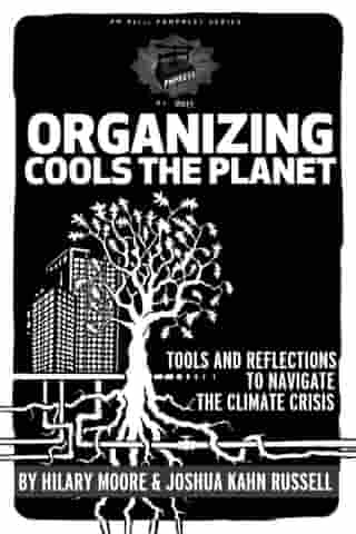 Organizing Cools the Planet: Tools and Reflections on Navigating the Climate Crisis by Joshua Kahn Russell