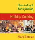How to Cook Everything: Holiday Cooking by Mark Bittman