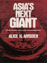 Asia's Next Giant : South Korea And Late Industrialization