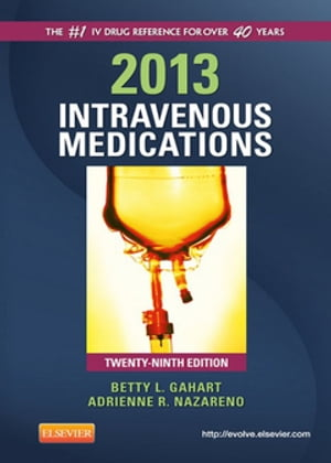 2013 Intravenous Medications A Handbook for Nurses and Health Professionals