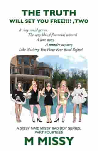 The Truth Will Set Your Free????, Two: The Sissy Maid Genus, the Sexy Blond Financial Wizard, a Love Story, a Murder Mystery.