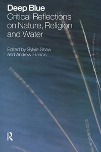 Deep Blue: Critical Reflections on Nature, Religion and Water