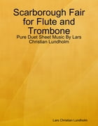 Scarborough Fair for Flute and Trombone - Pure Duet Sheet Music By Lars Christian Lundholm by Lars Christian Lundholm
