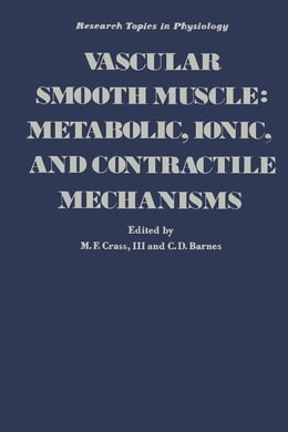 Book Vascular Smooth Muscle: Metabolic, Ionic, and Contractile Mechanisms by Crass, M.F. III