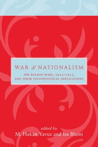 War and Nationalism: The Balkan Wars, 1912–1913, and Their Sociopolitical Implications