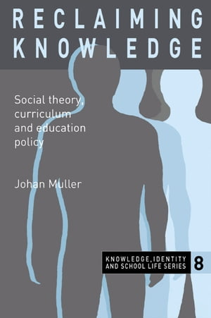 Reclaiming Knowledge Social Theory,  Curriculum and Education Policy