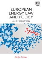 European Energy Law and Policy: An Introduction by Heiko Krüger