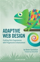 Adaptive Web Design: Crafting Rich Experiences with Progressive Enhancement by Aaron Gustafson