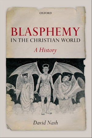 Blasphemy in the Christian World A History