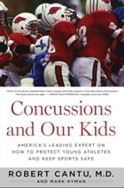 Concussions and Our Kids: America's Leading Expert on How to Protect Young Athletes and Keep Sports Safe by Mark Hyman