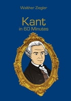 Kant in 60 Minutes: Great Thinkers in 60 Minutes by Walther Ziegler