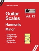 Guitar Scales Harmonic Minor: Vol. 12 by Kamel Sadi