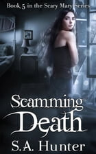 Scamming Death: The Scary Mary Series, #5 by S.A. Hunter