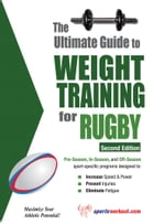 The Ultimate Guide to Weight Training for Rugby by Rob Price