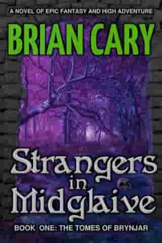 Strangers in Midglaive: The Tomes of Brynjar, #1 by Brian Cary