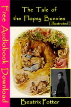 The Tale of the Flopsy Bunnies [ Illustrated ]: [ Free Audiobooks Download ] by Beatrix Potter
